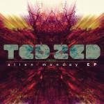 Ted Zed Presents 'Alien Monday Ep' Including 'Mac Stanton Remix'